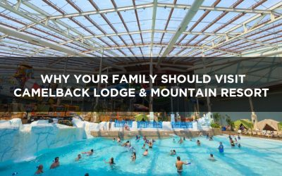 Why Your Family Should Visit Camelback Lodge and Mountain Resort