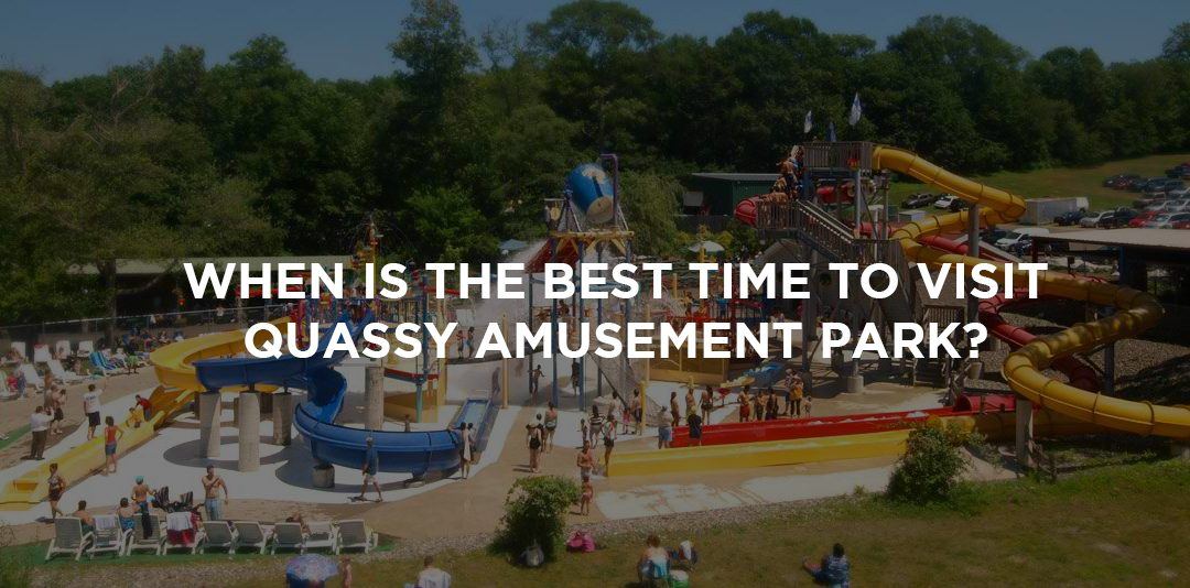 When Is the Best Time to Visit Quassy Amusement Park?